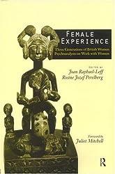 Female Experience: Three Generations of British Women Psychoanalysts on Work with Women