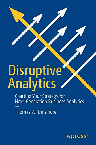 Disruptive Analytics: Charting Your Strategy for Next-Generation Business Analytics (Charting-tools)