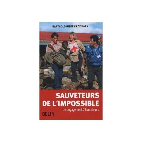 Sauveteurs de l'impossible : Un engagement à haut risque de Barthold Bierens de Haan ( 15 mars 2005 )