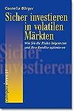 Sicher investieren in volatilen Märkten: Wie Sie Ihr Risiko begrenzen und Ihre Rendite optimieren