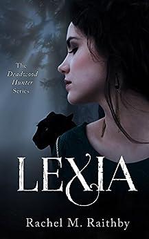 Lexia (The Deadwood Hunter Series Book 1) by [Raithby, Rachel M]