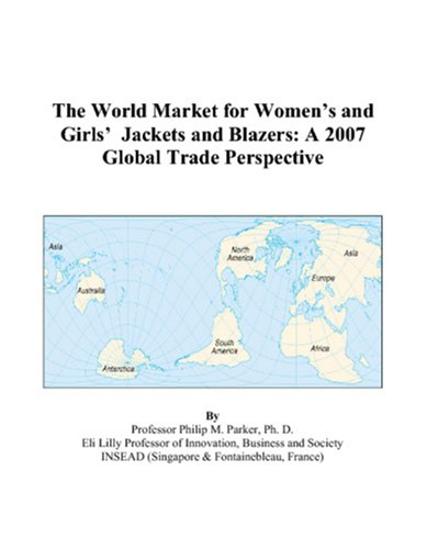 The World Market for Women's and Girls' Jackets and Blazers: A 2007 Global Trade Perspective