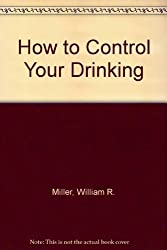 How to Control Your Drinking by William R. Miller (1982-06-30)