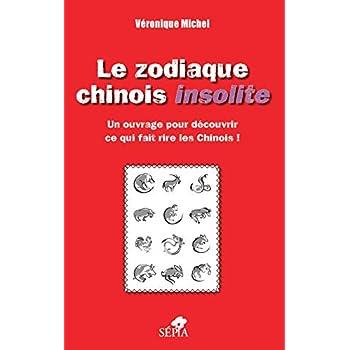 Le zodiaque chinois insolite: Un ouvrage pour découvrir ce qui fait rire les Chinois !