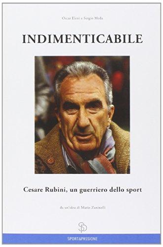 Indimenticabile Cesare Rubini, un guerriero dello sport