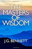 The Masters of Wisdom (The Collected Works of J.G. Bennett)