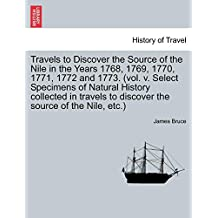 Travels to Discover the Source of the Nile in the Years 1768, 1769, 1770, 1771, 1772 and 1773. (vol. v. Select Specimens of Natural History collected ... to discover the source of the Nile, etc.)