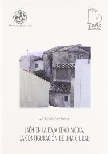Jaén en la baja Edad Media. La configuración de una ciudad (Tesis Doctorales)