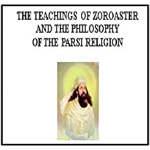 Teachings Of Zoroaster & Philosophy Of The Parsi Religion (English Edition)