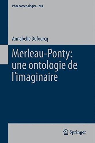 Merleau-Ponty: Une Ontologie De L'imaginaire par Annabelle Dufourcq