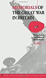 Memorials of the Great War in Britain: The Symbolism and Politics of Remembrance (Legacy of the Great War)