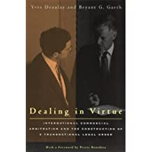 Dealing in Virtue: International Commercial Arbitration And The Construction Of A Transnational Legal Order (Language & Legal Discourse)