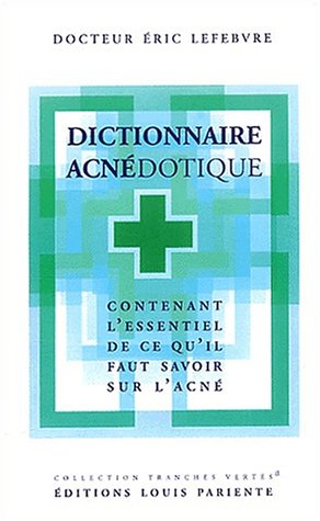 Dictionnaire Acnédotique. Contenant l'essentiel de ce qu'il faut savoir sur l'acné