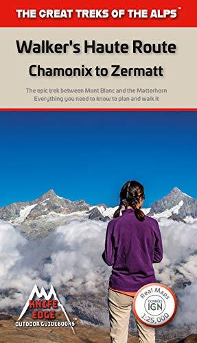 Walkers's Haute Route: Chamonix to Zermatt: The epic journey between Mont Blanc and the Matterhorn (The Great Treks of the Alps)