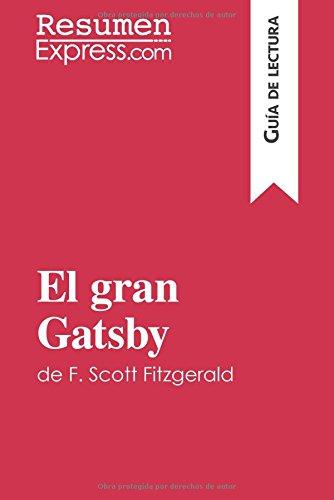 El gran Gatsby de F. Scott Fitzgerald (Guía de lectura): Resumen Y Análisis Completo por Resumenexpress.Com