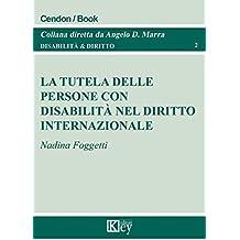 La tutela delle persone con disabilità nel diritto internazionale  (Disabilità & Diritto Vol. 2)