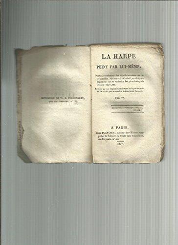 La Harpe peint par lui-même, ouvrage contenant de...