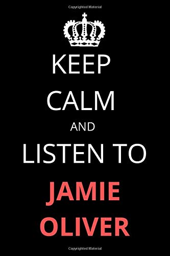 Keep Calm and Listen to Jamie Oliver: Notebook/Journal/Diary For Jamie Oliver Fans 6x9 Inches A5 100 Lined Pages High Quality Small and Easy To Transport