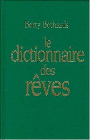 Interprétez vos rêves avec le dictionnaire des rêves par Betty Bethards