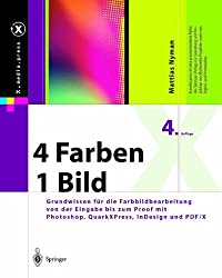 4 Farben - ein Bild: Grundwissen für die Farbbildbearbeitung von der Eingabe bis zum Proof mit Photoshop, QuarkXPress, InDesign und PDF/X (X.media.press) (German Edition)