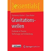 Gravitationswellen: Einblicke in Theorie, Vorhersage und Entdeckung (essentials)