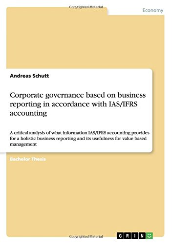 Corporate governance based on business reporting in accordance with IAS/IFRS accounting: A critical analysis of what information IAS/IFRS accounting ... and its usefulness for value based management