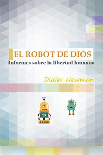 El Robot de Dios: Informes sobre la libertad humana