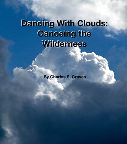 Dancing With Clouds: Canoeing The Wilderness (English Edition)