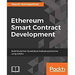 Ethereum Smart Contract Development: Build blockchain-based decentralized applications using solidity