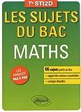 Mathématiques - Terminale STI2D - 66 sujets corrigés posés au Bac et rappel des notions essentielles...