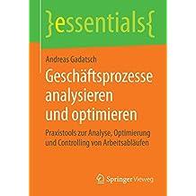 Geschäftsprozesse analysieren und optimieren - Praxistools zur Analyse, Optimierung und Controlling von Arbeitsabläufen (essentials)