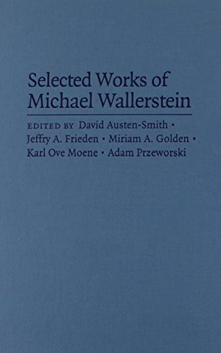 Selected Works of Michael Wallerstein: The Political Economy of Inequality, Unions, and Social Democracy: 0 (Cambridge Studies in Comparative Politics)
