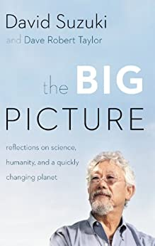The Big Picture: Reflections on Science, Humanity, and a Quickly Changing Planet von [Suzuki, David, Taylor, David]