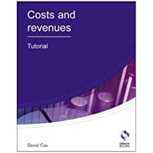 Costs and Revenues Tutorial (AAT Accounting - Level 3 Diploma in Accounting) by David Cox (2010-07-31)