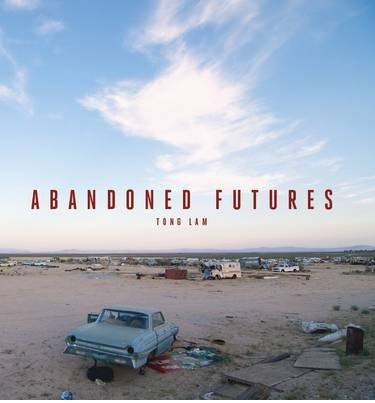 [(Abandoned Futures: A Journey to the Posthuman World)] [ By (author) Lam Tong ] [November, 2013]