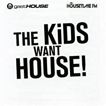 The Kids Want House!