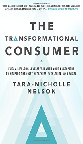 the-transformational-consumer-fuel-a-lifelong-love-affair-with-your-customers-by-helping-them-get-he