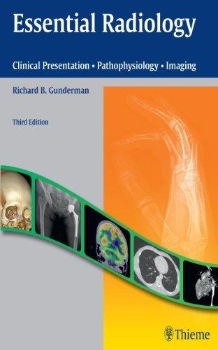 Essential Radiology: Clinical Presentation Pathophysiology Imaging by Richard B. Gunderman (2014-01-20)