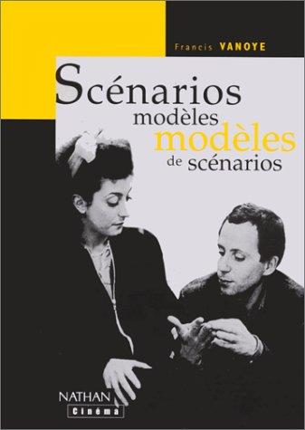 SCENARIOS MODELES, MODELES DE SCENARIOS par Francis Vanoye