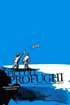 PICCOLI PROFUGHI, narrazioni di esclusioni e accoglienze (Collana Integrazione Vol. 1) di [Santoro, Alessandro, Duraj, Edison]