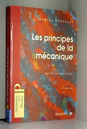 LES PRINCIPES DE LA MECANIQUE. Avec 135 exercices corrigés