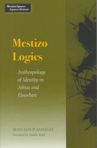 Mestizo Logics: Anthropology of Identity in Africa and Elsewhere (Mestizo Spaces/Espaces Metisses)