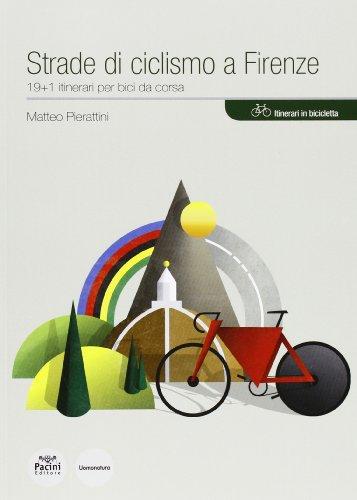 Strade di ciclismo a Firenze. 19+1 itinerari per bici da corsa (Uomonatura)