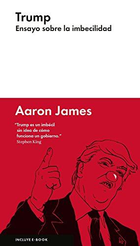 Trump: ensayo sobre la imbecilidad (Ensayo Combate) por Aaron James