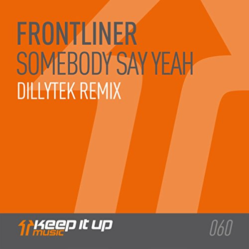Frontliner - Somebody Say Yeah (Dillytek Remix)