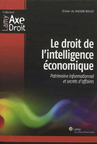 Le droit de l'intelligence économique: Patrimoine informationnel et secrets d'affaires.