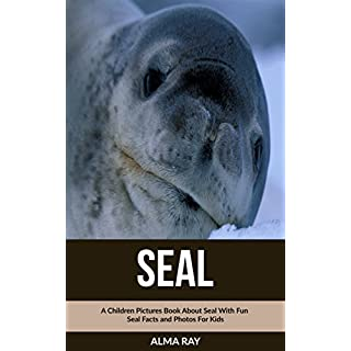 Seal: A Children Pictures Book About Seal With Fun Seal Facts and Photos For Kids (English Edition)
