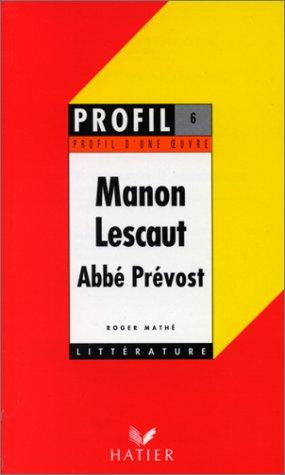 Profil littrature, profil d'une oeuvre : Abb Prvost - Manon Lescaut : rsum, personnages, thmes,