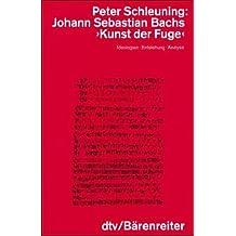 Johann Sebastian Bachs 'Kunst der Fuge'. Ideologien, Entstehung, Analyse
