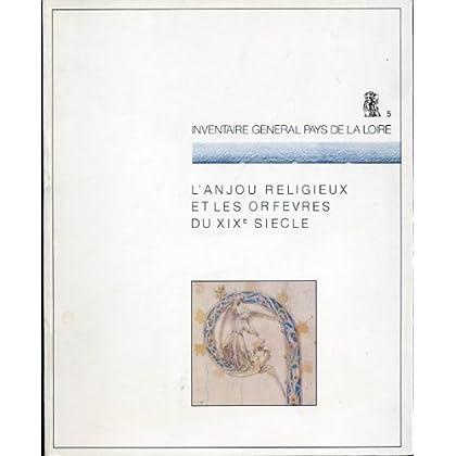 L'Anjou religieux et les orfèvres du XIXe siècle : Exposition présentée au Musée des beaux-arts d'Angers, 1983 (Inventaire général Pays de la Loire.)